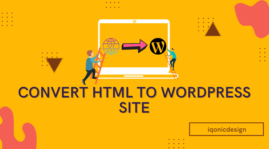 Step-By-Step Guide To Convert HTML To WordPress Site  Step-By-Step Guide To Convert HTML To WordPress Site Convert HTML To WordPress Site