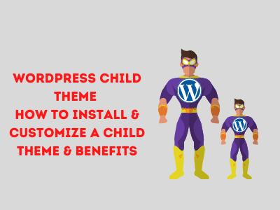 WordPress Child Theme – How To Install & Customize A Child Theme, Benefits & More!  WordPress Child Theme – How To Install & Customize A Child Theme, Benefits & More! WordPress Child Theme How To Install Customize A Child Theme Benefits